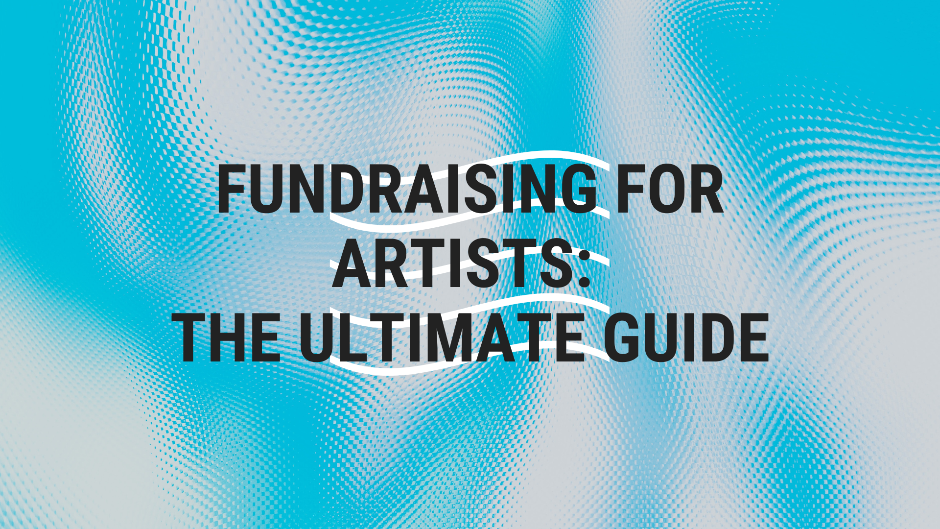 Fundraising for Artistss: The Ultimate Guide
